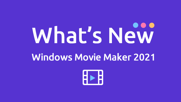 What's new in Windows Movie Maker 2021