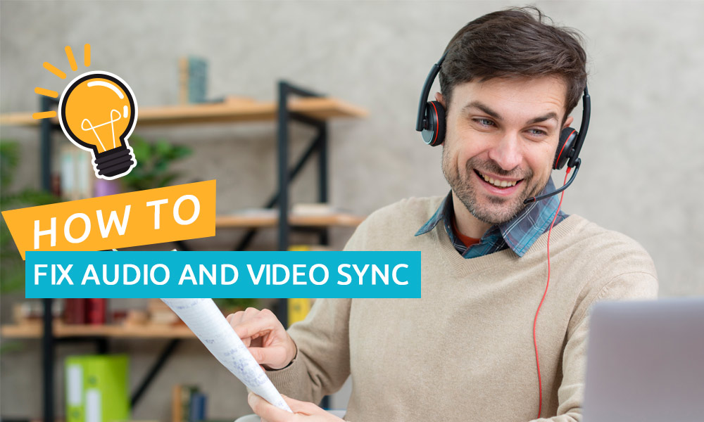 How to fix audio and video sync problems